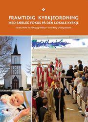 Framtidig kyrkjeordning med særleg fokus på den lokale kyrkja